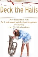 Cover for 'Deck the Halls Pure Sheet Music Duet for C Instrument and Baritone Saxophone, Arranged by Lars Christian Lundholm'