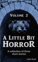 Cover for 'A Little Bit Horror, Volume 2: A Collection Of Three Short Stories'