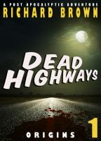 Cover for 'Dead Highways: Origins (A Post-Apocalyptic Adventure)'