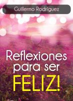 Cover for 'Reflexiones para ser FELIZ'