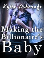 Cover for 'Making the Billionaire's Baby (An Erotic Romance)'