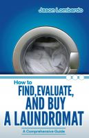 Cover for 'How To Find, Evaluate and Buy A Laundromat'