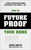Cover for 'How to Future Proof Your Home:  A Guide to Building with Energy Intelligence in Cold Climates'