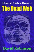 Cover for 'The Dead Web: Stasis Center Book 2'