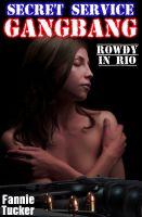 Fannie Tucker - Secret Service Gangbang: Rowdy in Rio
