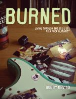 Cover for 'BURNED - Living Through the 80s and 90s as a Rock Guitarist'