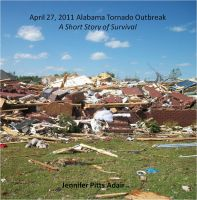 Cover for 'April 27, 2011 Alabama Tornado Outbreak - A Short Story of Survival'
