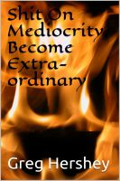 Cover for 'Shit On Mediocrity, Become Extraordinary'