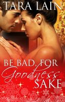 Cover for 'Be Bad, for Goodness Sake'