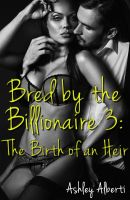 Cover for 'Bred by the Billionaire 3: The Birth of an Heir'