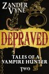 Depraved: Tales of a Vampire Hunter #2 by Zander Vyne