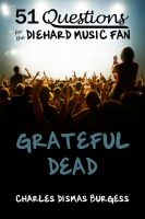 Cover for '51 Questions for the Diehard Music Fan: Grateful Dead'