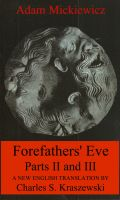 Charles Kraszewski - Adam Mickiewicz's Forefathers' Eve, Parts II and III. A New English Translation