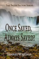 Cover for 'Once Saved, Always Saved?: The Faith Factor Series'