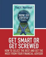 Cover for 'Get Smart or Get Screwed:   How To Select The Best and Get The Most  From Your Financial Advisor'