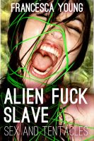 Cover for 'Alien Fuck Slave: Sex and Tentacles'