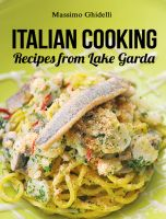 Cover for 'Italian cooking - Recipes from Lake Garda'