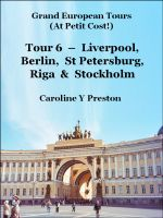 Cover for 'Grand Tours - Tour 6 - Liverpool, Berlin, St Petersburg, Riga & Stockholm'