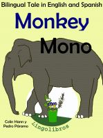 Cover for 'Bilingual Tale in English and Spanish: Monkey - Mono. Learn Spanish Series.'
