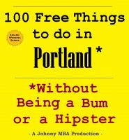 Cover for '100 Free Things to do in ----Portland, Oregon--- While Avoiding Bums and Hipsters'