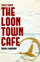 Cover for 'Tales From The Loon Town Cafe'