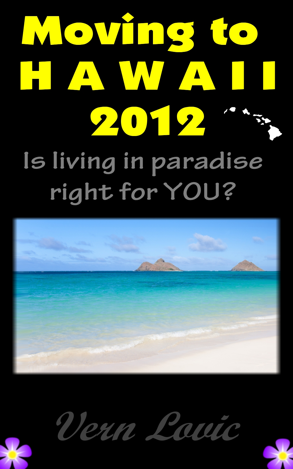 Vern Lovic - Moving to Hawaii 2012 - Is Living in Paradise for You?