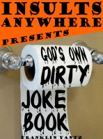Cover for 'Insults Anywhere Presents God's Own Dirty Joke Book'