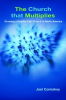 Cover for 'The Church that Multiplies: Growing a Healthy Cell Church in North America'