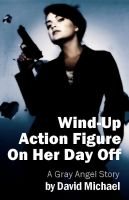 Cover for 'Wind-Up Action Figure On Her Day Off'