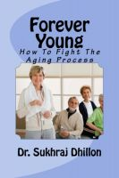 Cover for 'Forever Young: How To Fight The Aging Process'