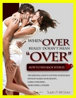 Cover for 'When Over Really Doesn't Mean Over: How To Win Back Your Ex'
