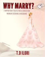 Cover for 'Why Marry? 7 Important Facts For A Christian Woman Seeking A Husband'