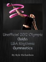 Cover for 'Unofficial 2012 Olympic Guides: USA Rhythmic Gymnastics'