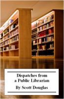 Cover for 'Dispatches from a Public Librarian'