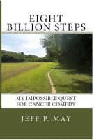 Cover for 'Eight Billion Steps: My Impossible Quest For Cancer Comedy'