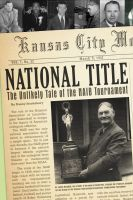 Cover for 'National Title: The Unlikely Tale of the NAIB Tournament'