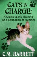 Cover for 'Cats in Charge: A Guide to the Training and Education of Humans'
