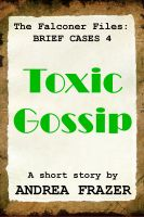 Cover for 'Toxic Gossip (The Falconer Files - Brief Cases 4)'