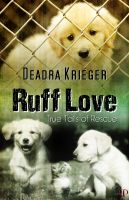 Cover for 'Ruff Love: True Tails of Rescue'
