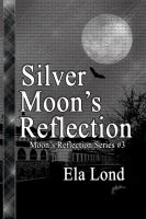 Cover for 'Silver Moon's Reflection'