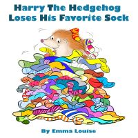 Cover for 'Harry The Hedgehog Loses His Favorite Sock'
