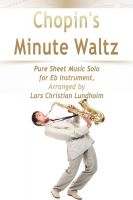Cover for 'Chopin's Minute Waltz Pure Sheet Music Solo for Eb Instrument, Arranged by Lars Christian Lundholm'