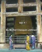 Cover for 'Common or Garden Dharma. Essays on Contemporary Buddhism, Volume 1'