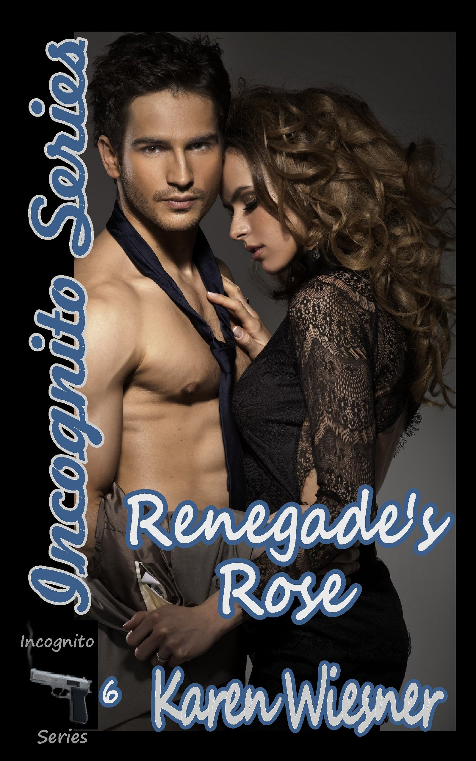 Karen Wiesner - Renegade's Rose, Book 6 of the Incognito Series