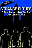 Cover for 'Strange Future: A 23rd Century Guide for the 21st Century Cynic'
