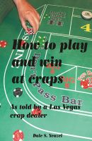 Cover for 'How to Play and Win at Craps as told by a Las Vegas crap dealer'