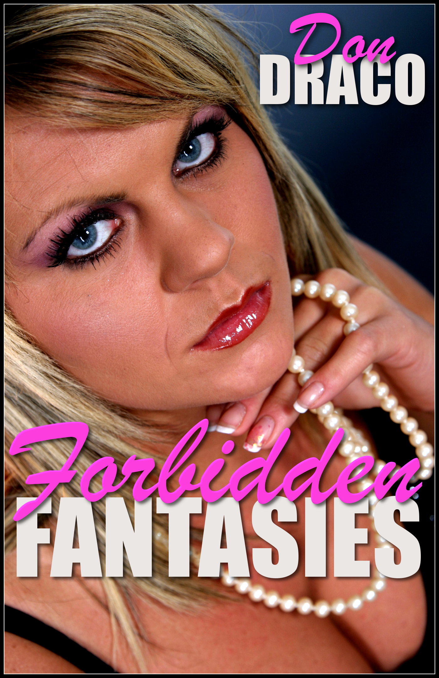 Don Draco - Forbidden Fantasies (3 Story Collection of Taboo Erotica Tales)