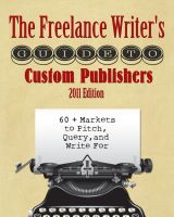 Cover for 'The Freelance Writer's Guide to Custom Publishers: 60+ Markets to Pitch, Query, and Write For'