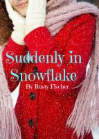 Cover for 'Suddenly in Snowflake: A Romantic Christmas Story'