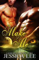 Cover for 'Make Me: A KinKaid Wolf Pack Story'